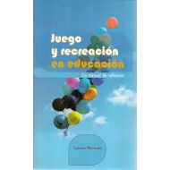 JUEGO Y RECREACION EN EDUCACION. UN MANUAL DE REFLEXION